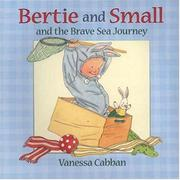 BERTIE AND SMALL AND THE BRAVE SEA JOURNEY by Vanessa Cabban