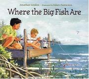 WHERE THE BIG FISH ARE by Jonathan London