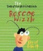 THE TRANSMOGRIFICATION OF ROSCOE WIZZLE by David Elliott