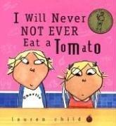 I WILL NEVER, NOT EVER, EAT A TOMATO by Lauren Child