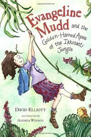 EVANGELINE MUDD AND THE GOLDEN-HAIRED APES OF THE IKKINASTI JUNGLE by David Elliott