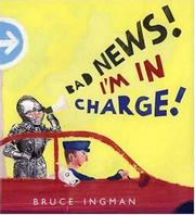 BAD NEWS! I'M IN CHARGE! by Bruce Ingman