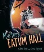 THE MYSTERY OF EATUM HALL by John Kelly