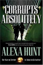 CORRUPTS ABSOLUTELY by Alexa Hunt
