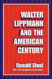 WALTER LIPPMANN AND THE AMERICAN CENTURY by Ronald Steel