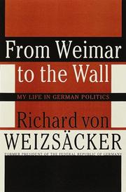 FROM WEIMAR TO THE WALL by Richard von Weizsäker