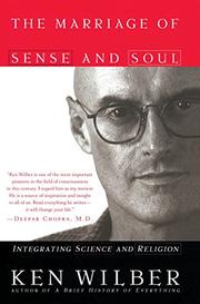 THE MARRIAGE OF SENSE AND SOUL: Integrating Science and Religion by Ken Wilber