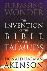 SURPASSING WONDER: The Invention of the Bible and the Talmuds by Donald Harman Akenson