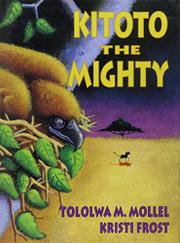 KITOTO THE MIGHTY by Tololwa M. Mollel