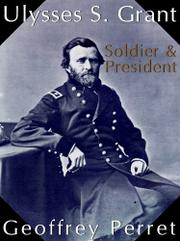 ULYSSES S. GRANT: Soldier and President by Geoffrey Perret