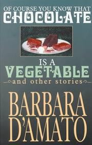 OF COURSE YOU KNOW THAT CHOCOLATE IS A VEGETABLE by Barbara D'Amato