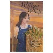 WILLOW WHIP by Irene Bennett Brown