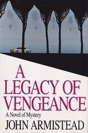 A LEGACY OF VENGEANCE by John Armistead