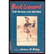 BUCK LEONARD: THE BLACK LOU GEHRIG by Buck Leonard