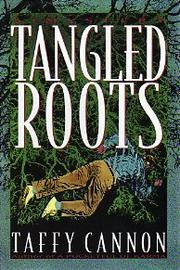 TANGLED ROOTS by Taffy Cannon
