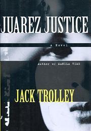 JUAREZ JUSTICE by Jack Trolley