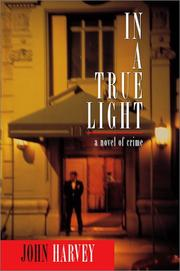 IN A TRUE LIGHT by John Harvey