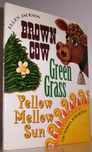 BROWN COW, GREEN GRASS, YELLOW MELLOW SUN by Ellen Jackson