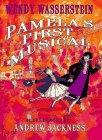 PAMELA'S FIRST MUSICAL by Wendy Wasserstein