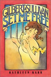 GILBERT AND SULLIVAN SET ME FREE by Kathleen Karr