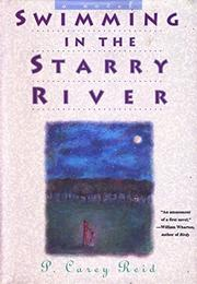 SWIMMING IN THE STARRY RIVER by P. Carey Reid