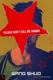 PLEASE DON'T CALL ME HUMAN by Wang Shuo