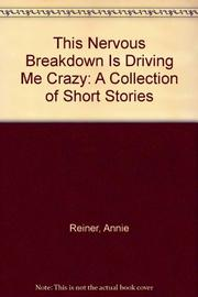 THIS NERVOUS BREAKDOWN IS DRIVING ME CRAZY by Annie Reiner