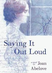 SAYING IT OUT LOUD by Joan Abelove