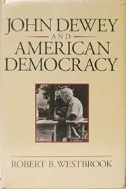 JOHN DEWEY AND AMERICAN DEMOCRACY by Robert B. Westbrook