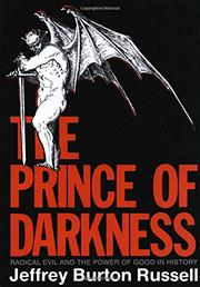 THE PRINCE OF DARKNESS: Radical Evil and the Power of Good in History by Jeffrey Burton Russell