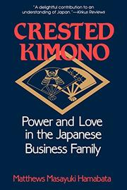 CRESTED KIMONO: Power and Love in the Japanese Business Family by Matthews Masayuki Hamabata