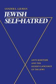 JEWISH SELF--HATRED: Anti-Semitism and the Hidden Language of the Jews by Sander L. Gilman