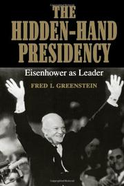 THE HIDDEN-HAND PRESIDENCY: Eisenhower as Leader by Fred I. Greenstein