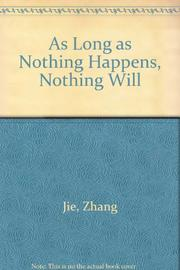 AS LONG AS NOTHING HAPPENS, NOTHING WILL by Zhang Jie