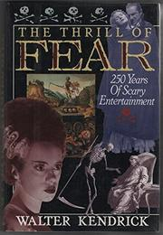 THE THRILL OF FEAR by Walter Kendrick