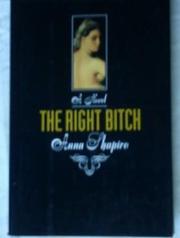 THE RIGHT BITCH by Anna Shapiro