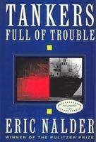 TANKERS FULL OF TROUBLE by Eric Nalder