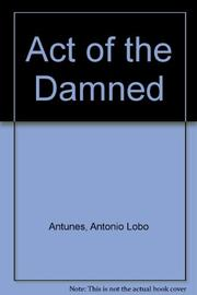 ACT OF THE DAMNED by António Lobo Antunes