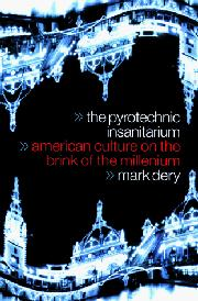 THE PYROTECHNIC INSANITARIUM by Mark Dery