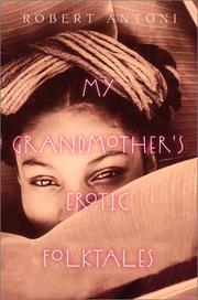 MY GRANDMOTHER'S EROTIC FOLKTALES by Robert Antoni