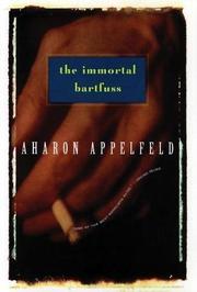 THE IMMORTAL BARTFUSS by Aharon Appelfeld