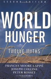 WORLD HUNGER: Twelve Myths by Frances Moore & Joseph Collins Lappe