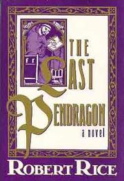 THE LAST PENDRAGON by Robert Rice