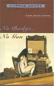NO BADGE, NO GUN by Harold Adams