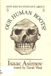 HOW DID WE FIND OUT ABOUT OUR HUMAN ROOTS? by Isaac Asimov