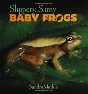 SLIPPERY, SLIMY BABY FROGS by Sandra Markle