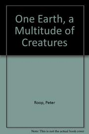 ONE EARTH, A MULTITUDE OF CREATURES by Peter Roop