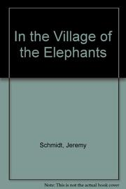 IN THE VILLAGE OF THE ELEPHANTS by Jeremy Schmidt