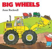 BIG WHEELS by Anne Rockwell