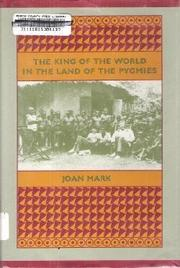 THE KING OF THE WORLD IN THE LAND OF THE PYGMIES by Joan Mark